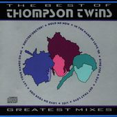 The Best Of The Thompson Twins: Greatest Mixes