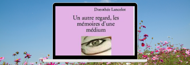 Un autre regard, les mémoires d'une medium de Dorothée Lancelot, une autobiographie sincère et sans langue de bois qui dévoile l'univers de la mediumnité