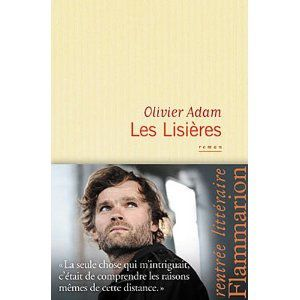 """Les lisières"", Olivier Adam, Editions Flammarion, 2012"