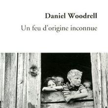Un feu d'origine inconnue / Daniel Woodrell