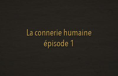 La connerie humaine, épisode 1