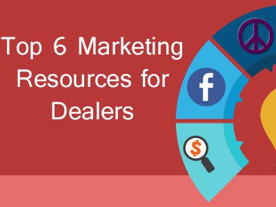 Top 6 Marketing Resources for Dealers