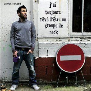 David Tetard - J'ai toujours rêvé d'être un groupe de rock : court mais un peu long quand même...
