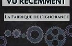 """""""La Fabrique de l'ignorance"""" de Pascal Vasselin et Franck Cuveillier (2019)"""