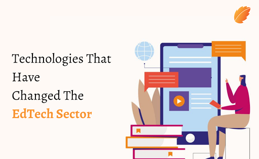Technologies That Have Changed The Edtech Sector