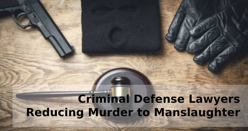 Criminal Defense Lawyers Reducing Murder to Manslaughter