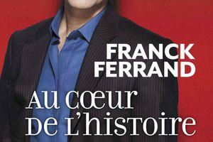Au coeur de l'histoire, de Franck Ferrand