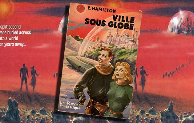EDMOND HAMILTON - LA VILLE SOUS GLOBE (CITY AT WORLD'S END, 1950)