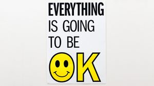 Everything is going to be OK ? it will all be OK !