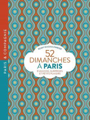 52 dimanches à Paris - Romy Ducoulombier