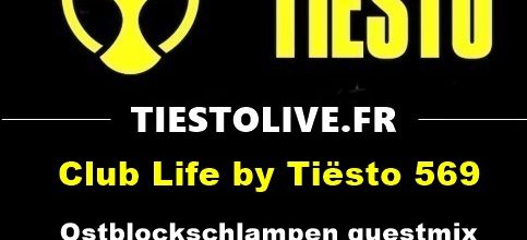 Club Life by Tiësto 569 - Ostblockschlampen guestmix - february 23, 2018