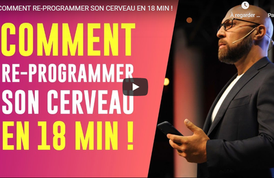 Comment re-programmer son cerveau en 18 minutes