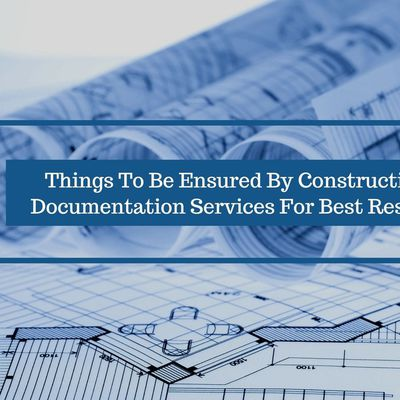 3 Things To Be Ensured By Construction Documentation Services For Best Results