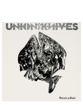 Union of Knives  ♫ There's A River