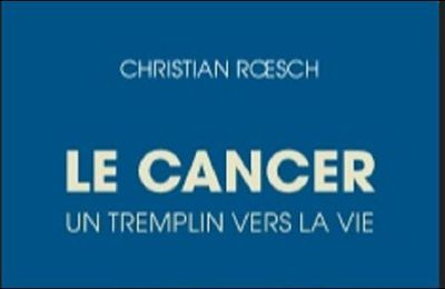Christian Roesch, Le cancer, un tremplin vers la vie.