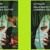 Franz Bartelt : La bonne a tout fait (Éd.Baleine, Le Poulpe, 2013) - Le blog de Claude LE NOCHER