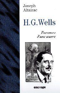 Joseph ALTAIRAC : H.G. Wells ; parcours d'une œuvre.