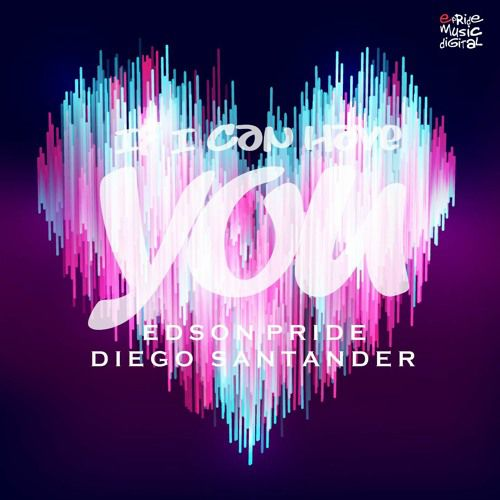 Edson Pride & Diego Santander - If I Can Have You (Original Mix)