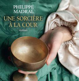 Une sorcière à la cour de Philippe Madral