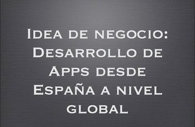 Idea de negocio: Desarrollo de Software desde España a nivel global (video)