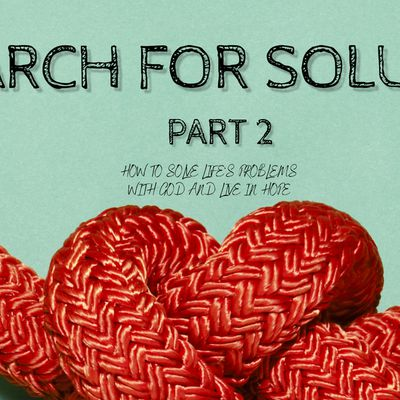IN SEARCH OF SOLUTIONS PART 2