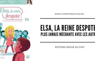 [Papathèque] Lecture : ''Elsa, la reine despote !'' (éditions Langue au chat)