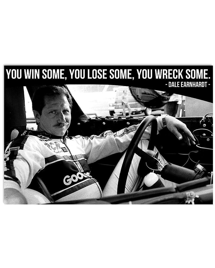Dale Earnhardt You Win Some You Lose Some You Wreck Some Poster Top 10 T Shirt And Poster In The World Suddenly her tyrant husband… had changed! lose some you wreck some poster