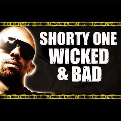 [DANCEHALL]SHORTY ONE-WICKED & BAD-2011 Vertigo riddim