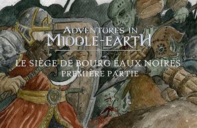 CR Adventures in Middle-Earth : Le Siège de Bourg-Eaux-Noires (1/3)