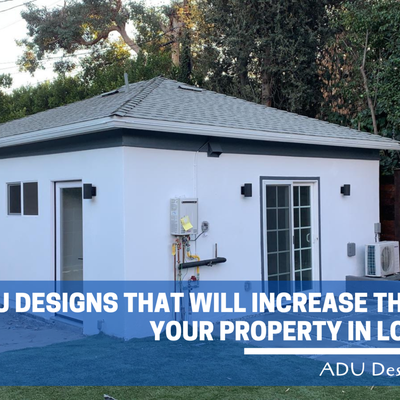 6 ADU Designs That Will Increase the Value of Your Property in Los Angeles