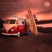 Where the Moon Never Sets - EP par Lucy, Racquel and Me sur Apple Music