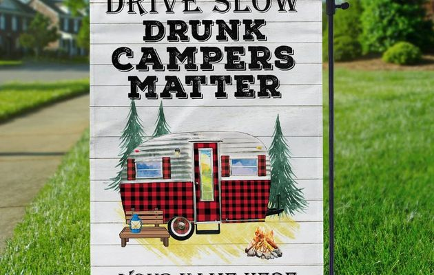 Personalized drive slow drunk campers matter garden flag
