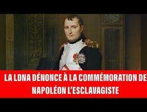 La LDNA dénonce la commémoration de Napoléon l'esclavagisme.