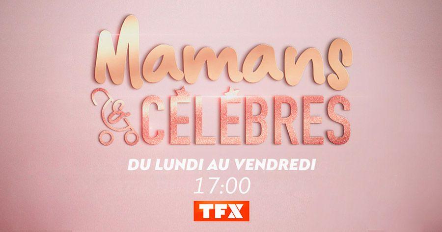 La saison 4 de « Mamans & célèbres » de retour avec des inédits dès ce lundi sur TFX