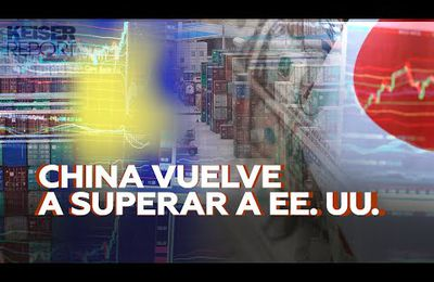 Keiser Report - China vuelve a superar a EE.UU.
