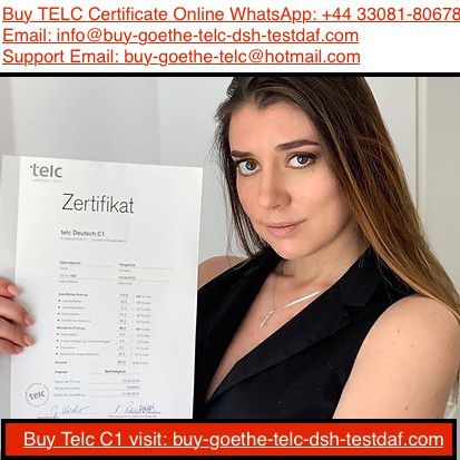 info@buy-goethe-telc-dsh-testdaf.com)) This is the best website where you can buy or get a legit Telc a1, a2, b1, b2, c1, c2 in 10 different languages such as English, German, Spanish, Italian, French, Polish, Russian, Turkish, Portuguese, Arabic. If you choose to buy your registered Telc Certificate from us we must make sure that it will be genuine. Buy Telc certificate online without exam, Registered TELC certificate online for sale, Buy legit Telc certificate, Telc certificate online, Buy TELC Certificate without exam online (Buy-Goethe-Telc@hotmail.com)
