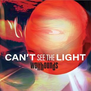 💿 Wolfhounds - Can't See The Light