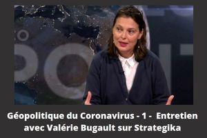 Géopolitique du coronavirus - 1 - un entretien de Valérie Bugault sur Strategika