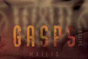GASPS - saison 1 (sur 4) - de MAÏLIS