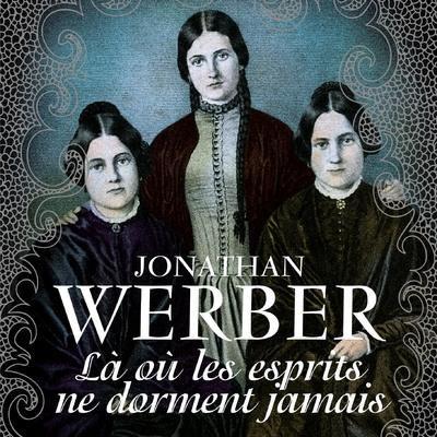 """Là où les esprits ne dorment jamais"" de Jonathan Werber"