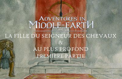 CR Adventures in Middle-Earth : La Fille du Seigneur des Chevaux (1/1) + Au plus profond (01)