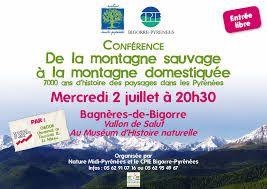 """Annonce : Conférence """"De la montagne sauvage à la montagne domestiquée, 7 000 ans d'histoire des paysages dans mes Pyrénées"""", J.-P. Métailié, 02 juillet 2014, Muséum de Bagnères-de-Bigorre"""