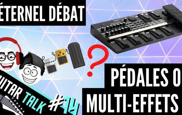 L'éternal débat : pédales ou multi effets ?  GUITAR TALK#14