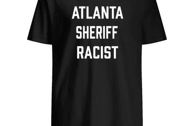 Atlanta sheriff racist t shirt