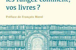 Et vous, vous les rangez comment vos livres, de Nicolas Carreau